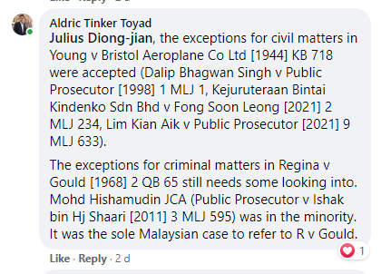 The exceptions for civil matters in Young v Bristol Aeroplane Co Ltd [1944] KB 718 were accepted (Dalip Bhagwan Singh v Public Prosecutor [1998] 1 MLJ 1, Kejuruteraan Bintai Kindenko Sdn Bhd v Fong Soon Leong [2021] 2 MLJ 234, Lim Kian Aik v Public Prosecutor [2021] 9 MLJ 633).  The exceptions for criminal matters in Regina v Gould [1968] 2 QB 65 still needs some looking into. Mohd Hishamudin JCA (Public Prosecutor v Ishak bin Hj Shaari [2011] 3 MLJ 595) was in the minority. It was the sole Malaysian case to refer to R v Gould.